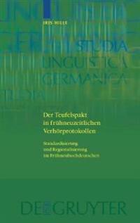 Der Teufelspakt in Fruhneuzeitlichen Verhorprotokollen: Standardisierung Und Regionalisierung Im Fruhneuhochdeutschen