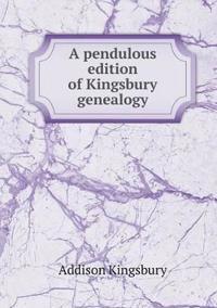 A Pendulous Edition of Kingsbury Genealogy