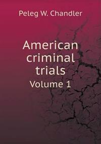 American Criminal Trials Volume 1