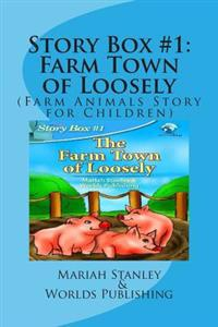 Story Box #1: Farm Town of Loosely: (Farm Animals Story for Children)