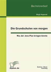 Die Grundschulen Von Morgen: Was Der Jena-Plan Bringen K Nnte