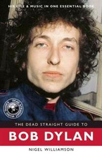 The Dead Straight Guide to Bob Dylan