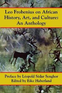 Leo Frobenius on African History, Art, and Culture