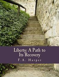 Liberty: A Path to Its Recovery (Large Print Edition)