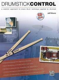Drumstick Control: A Realistic Approach to Snare Drum Technique Applied to Drumset, Book & CD [With CD (Audio)]