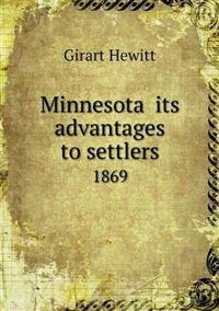 Minnesota Its Advantages to Settlers 1869