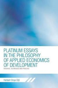 Platinum Essays in the Philosophy of Applied Economics of Development
