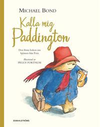 Kalla mig Paddington : den första boken om björnen från Peru