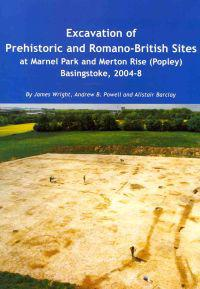Excavation of Prehistoric and Romano-british Sites at Marnel Park and Merton Rise Popley Basingstoke, 2004-8
