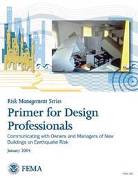 Primer for Design Professionals: Communicating with Owners and Managers of New Buildings on Earthquake Risk: Providing Protection to People and Buildi