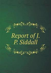 Report of J. P. Siddall