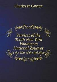 Services of the Tenth New York Volunteers National Zouaves in the War of the Rebellion