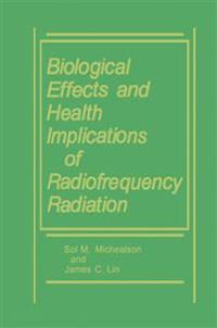 Biological Effects and Health Implications of Radiofrequency Radiation
