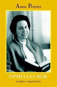 Ophelias bok - Anne Perrier | Inprintwriters.org