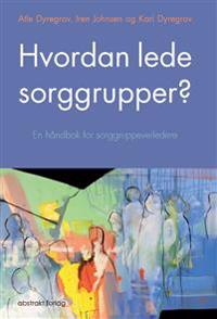 Hvordan lede sorggrupper? - Atle Dyregrov, Iren Johnsen, Kari Dyregrov | Ridgeroadrun.org