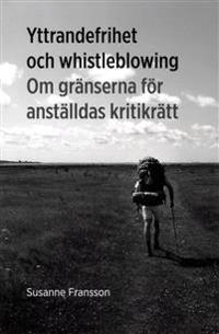 Yttrandefrihet och whistleblowing : om gränserna för anställdas kritikrätt