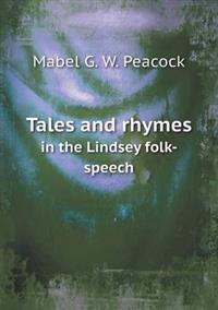 Tales and Rhymes in the Lindsey Folk-Speech