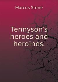 Tennyson's Heroes and Heroines