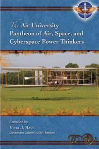 The Air University Pantheon of Air, Space, and Cyberspace Power Thinkers