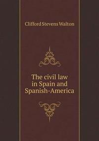 The Civil Law in Spain and Spanish-America