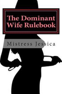 The Dominant Wife Rulebook: Guidelines for the Submissive Husband