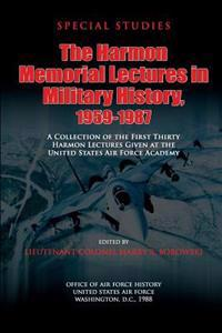 The Harmon Memorial Lectures in Military History, 1959-1987: A Collection of the First Thirty Harmon Lectures Given at the United States Air Force Aca