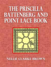The Priscilla Battenberg and Point Lace Book: A Collection of Lace Stitches with Working Directions for Braid Laces