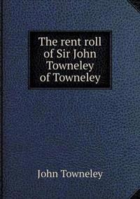 The Rent Roll of Sir John Towneley of Towneley