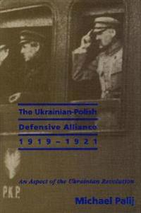 The Ukrainian-Polish Defensive Alliance, 1919-1921