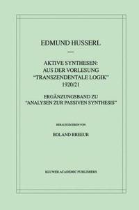 """Aktive Synthesen: Aus Der Vorlesung """"transzendentale Logik"""" 1920/21: Ergänzungsband Zu """"analysen Zur Passiven Synthesis"""""""