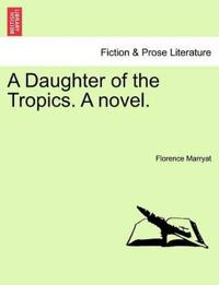 A Daughter of the Tropics. a Novel.