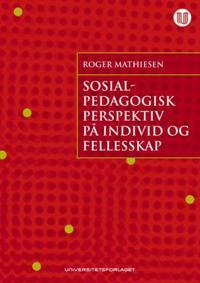 Sosialpedagogisk perspektiv på individ og fellesskap - Roger Mathiesen | Inprintwriters.org