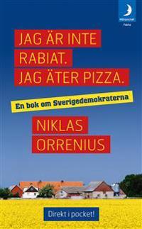 Jag är inte rabiat. Jag äter pizza : en bok om Sverigedemokraterna