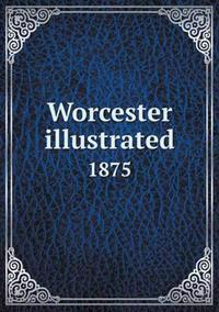 Worcester Illustrated 1875