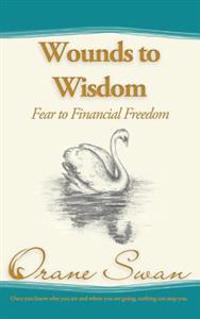 Wounds to Wisdom: Fear to Financial Freedom