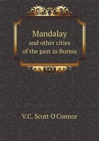 Mandalay and Other Cities of the Past in Burma