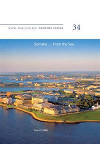 Somalia ... from the Sea: Naval War College Newport Papers 34