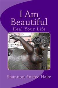 I Am Beautiful: Heal Your Life, One Day at a Time
