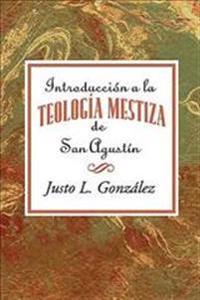 Introducción a la Teología Mestiza de San Agustín Aeth = Intorduccion the Mestizo Theology of Saint Augustine