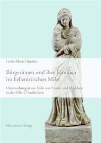 Burgerinnen Und Ihre Familien Im Hellenistischen Milet: Untersuchungen Zur Rolle Von Frauen Und Madchen in Der Polis-Offentlichkeit