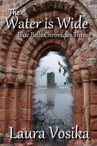 The Water Is Wide: Blue Bells Chronicles: Three