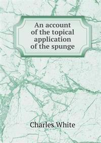 An Account of the Topical Application of the Spunge