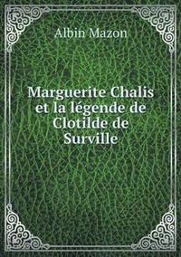Marguerite Chalis Et La Legende de Clotilde de Surville