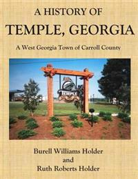A History of Temple, Georgia: A West Georgia Town of Carroll County