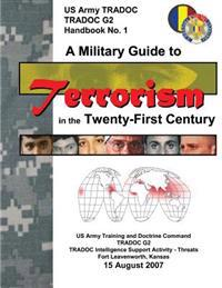 A Military Guide to Terrorism in the Twenty-First Century (Tradoc G2)
