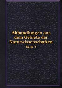 Abhandlungen Aus Dem Gebiete Der Naturwissenschaften Band 3