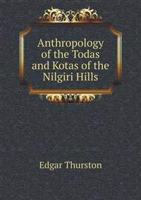 Anthropology of the Todas and Kotas of the Nilgiri Hills
