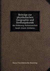 Beitrage Zur Physikalischen Geographie Und Siedlungskunde Des Schleswig-Holsteinischen Sandr-(Geest-)Gebietes
