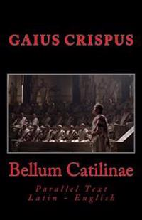 Bellum Catilinae: Parallel Text Latin - English