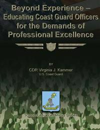 Beyond Experience - Educating Coast Guard Officers for the Demands of Professional Excellence
